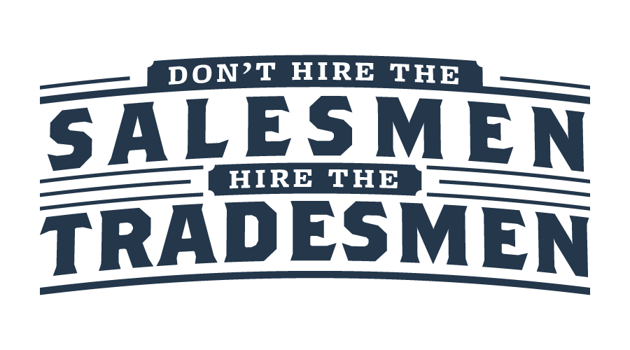 Don't hire the salesmen, Hire the tradesmen.